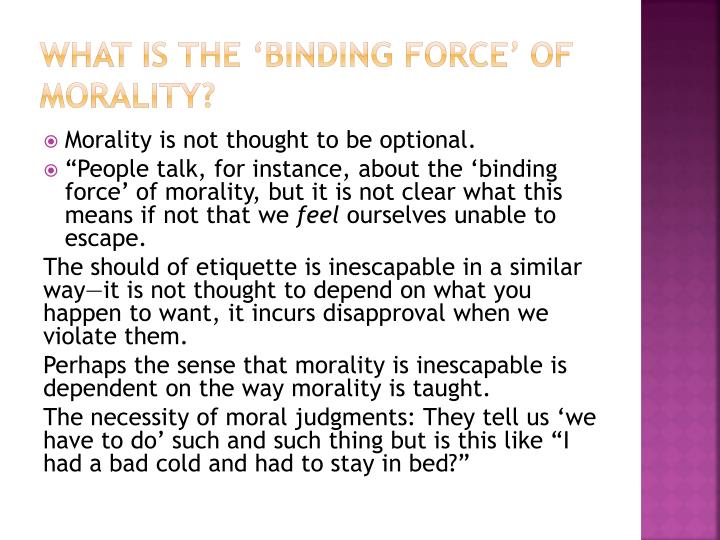 What is the 'binding force' of morality?