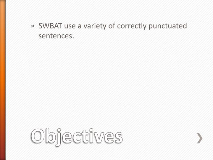 SWBAT use a variety of correctly punctuated sentences.