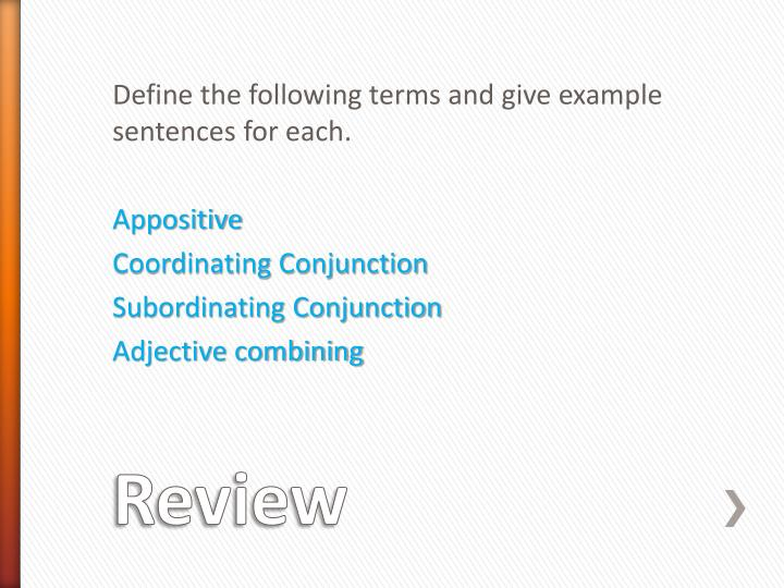 Define the following terms and give example sentences for each.
