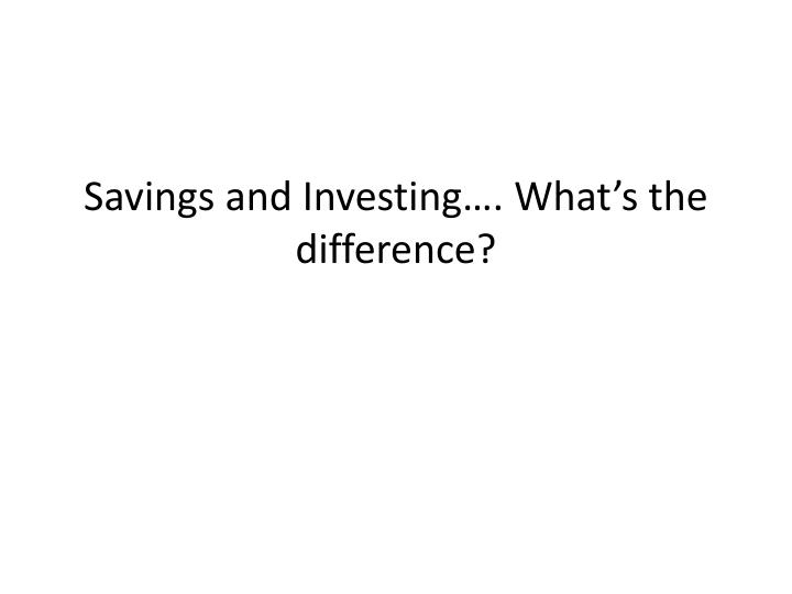 Savings and Investing…. What's the difference?