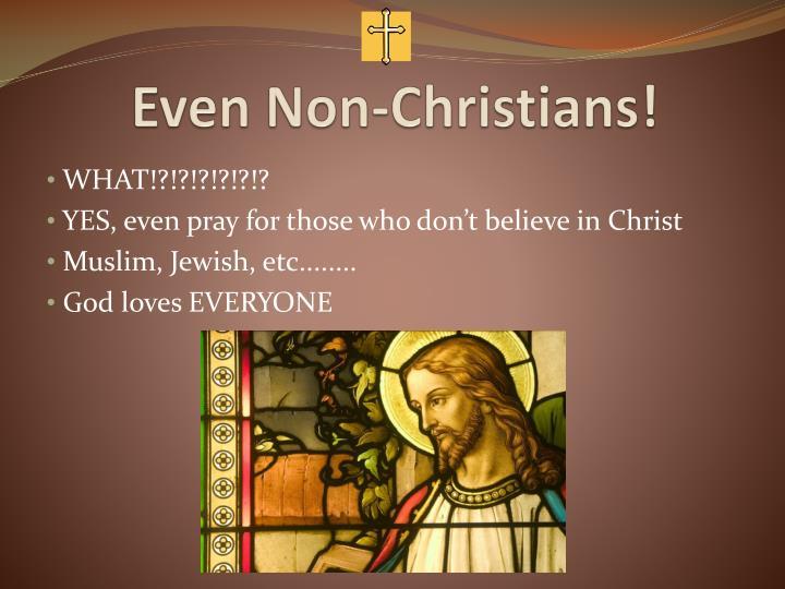 Even Non-Christians!