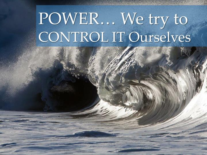 POWER… We try to