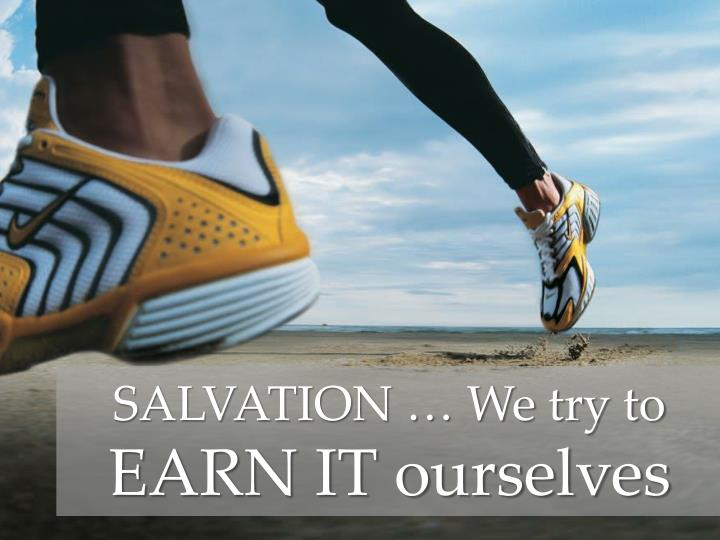 SALVATION … We try to
