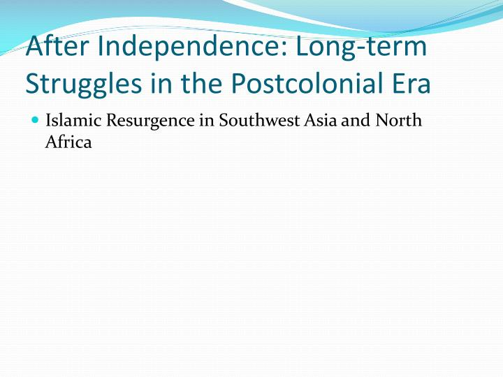 After Independence: Long-term Struggles in the Postcolonial Era