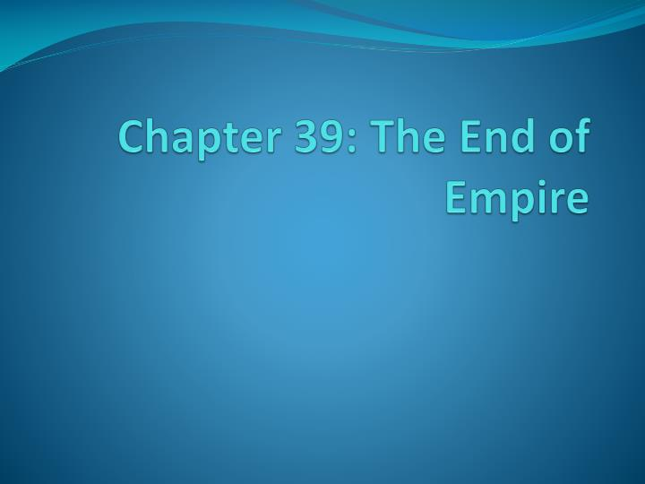 Chapter 39 the end of empire