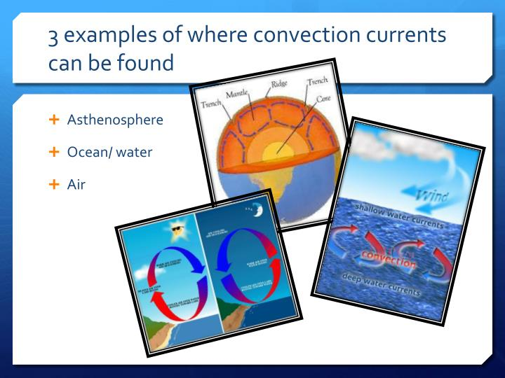 3 examples of where convection currents can be found