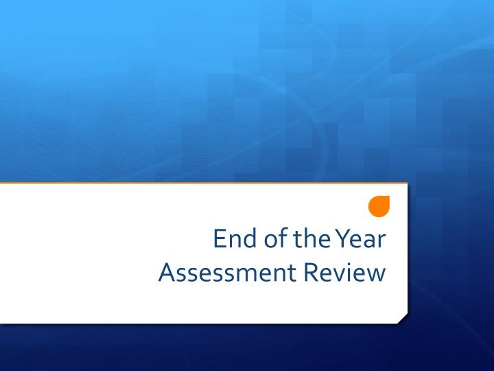 End of the Year Assessment Review