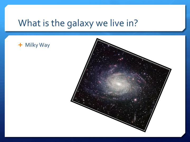 What is the galaxy we live in?