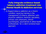 fully integrate evidence based tobacco addiction treatment into mental health addiction services1