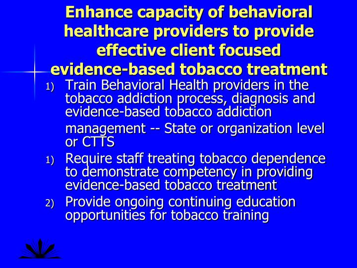 Enhance capacity of behavioral healthcare providers to provide effective client focused