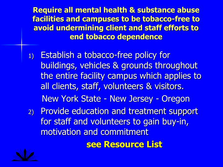 Require all mental health & substance abuse facilities and campuses to be tobacco-free to avoid undermining client and staff efforts to end tobacco dependence