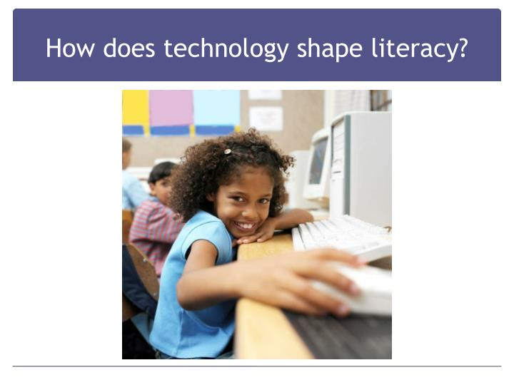 How does technology shape literacy?
