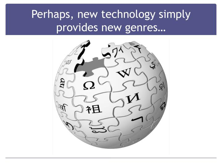 Perhaps, new technology simply provides new genres…