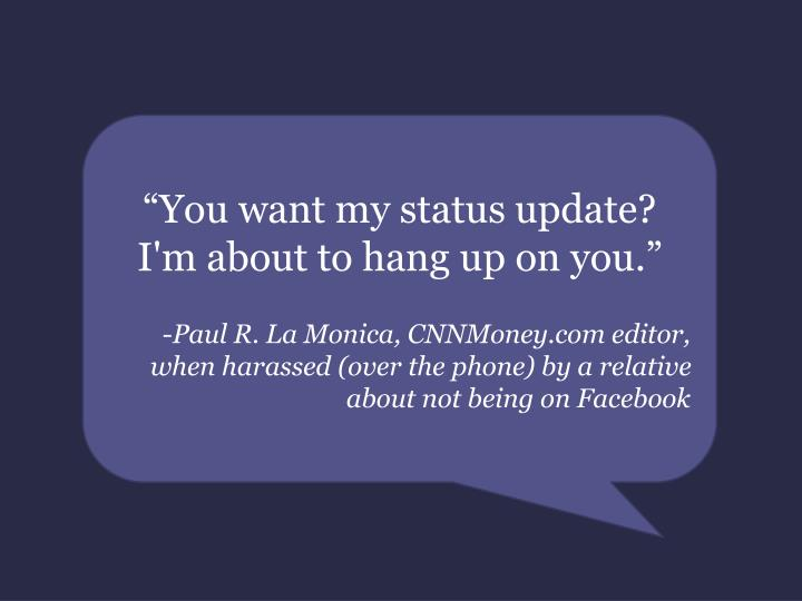 """""""You want my status update? I'm about to hang up on you."""""""