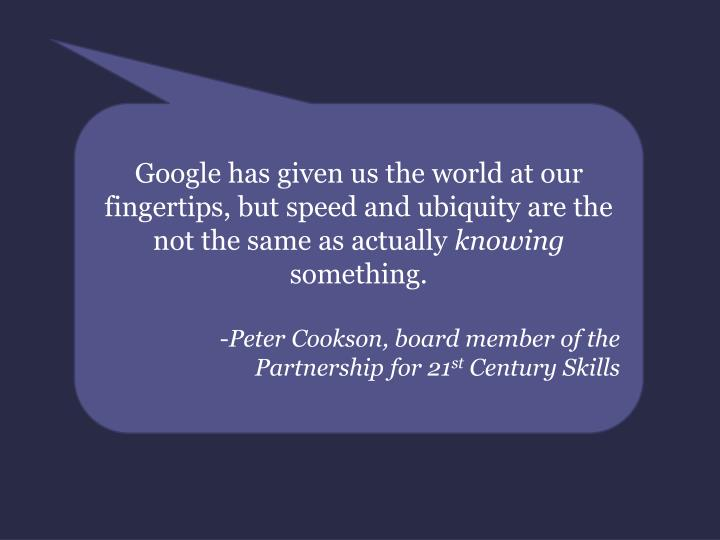 Google has given us the world at our fingertips, but speed and ubiquity are the not the same as actually