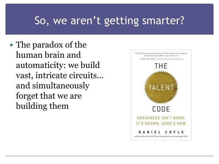 So, we aren't getting smarter?