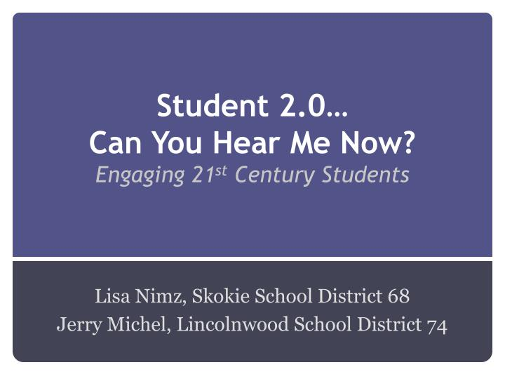 student 2 0 can you hear me now engaging 21 st century students