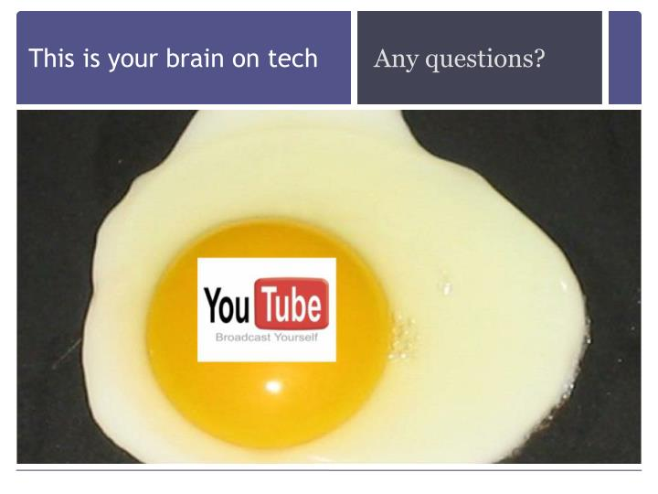 This is your brain on tech