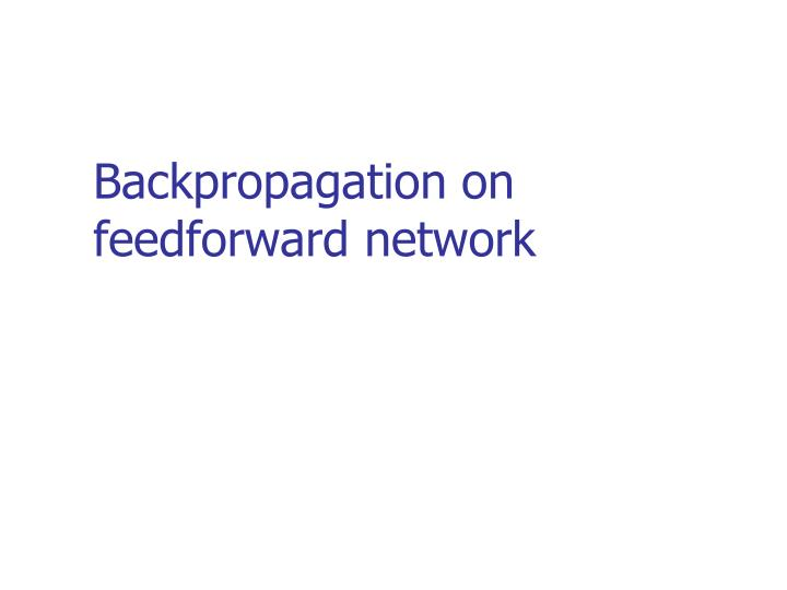 Backpropagation on feedforward network