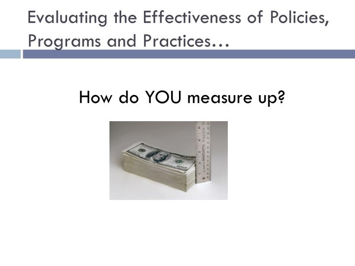 Evaluating the Effectiveness of Policies, Programs and Practices…