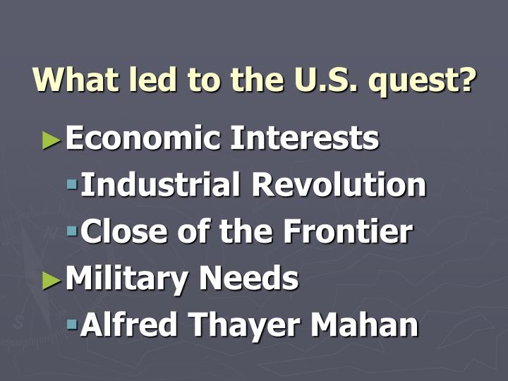 What led to the U.S. quest?