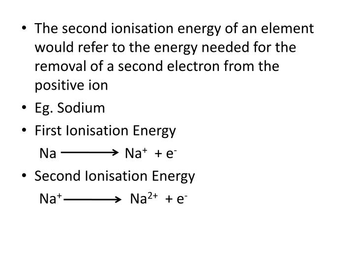 The second ionisation energy of an element would refer to the energy needed for the removal of a second electron from the positive ion