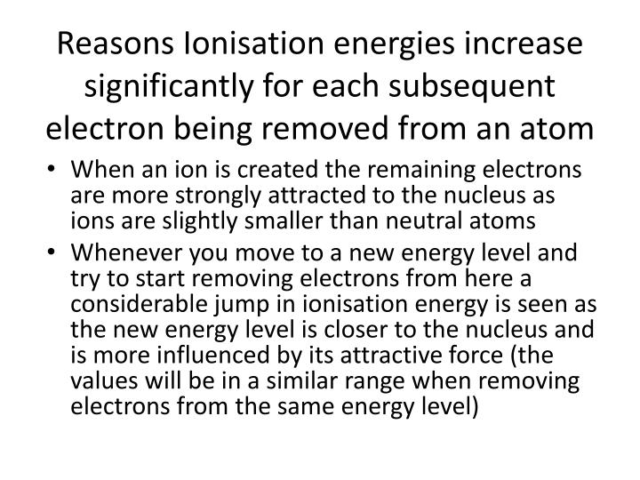 Reasons Ionisation energies increase significantly for each subsequent electron being removed from an atom
