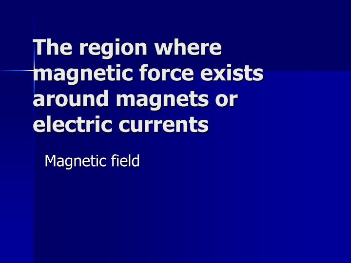 The region where magnetic force exists around magnets or electric currents