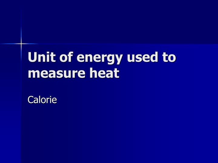 Unit of energy used to measure heat