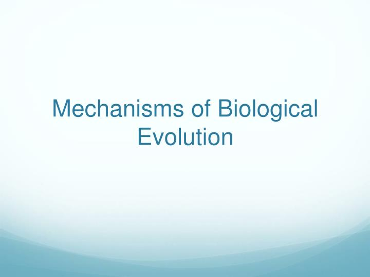 Mechanisms of Biological Evolution