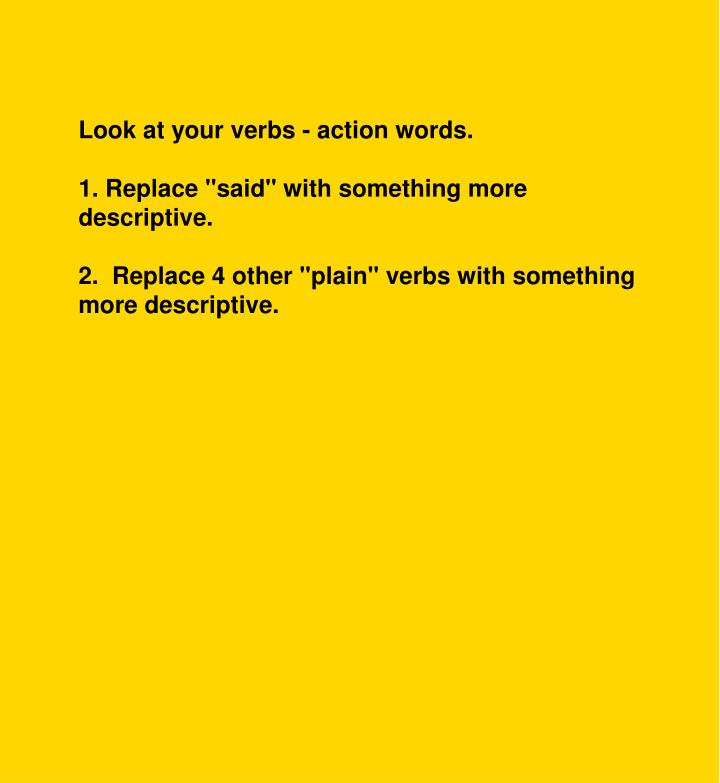 Look at your verbs - action words.