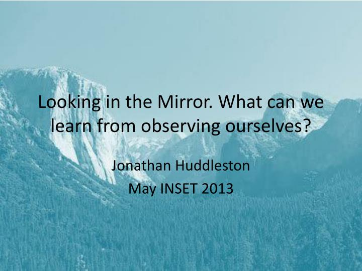 looking in the mirror what can we learn from observing ourselves