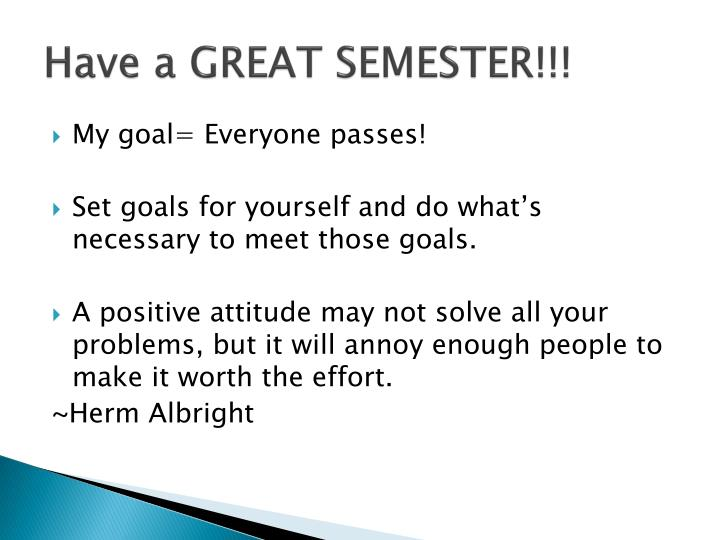 Have a GREAT SEMESTER!!!