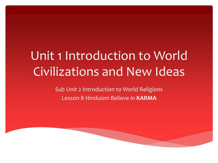 Unit 1 Introduction to World Civilizations and New Ideas