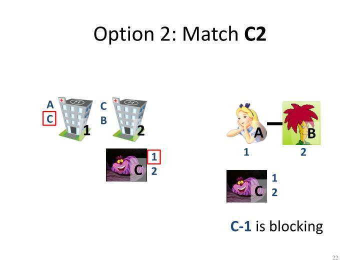 Option 2: Match