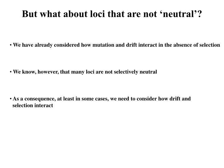 But what about loci that are not 'neutral'?