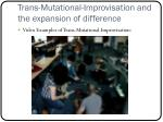 trans mutational improvisation and the expansion of difference