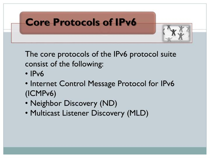 The core protocols of the IPv6 protocol suite consist of the following: