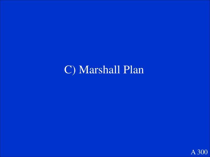 C) Marshall Plan