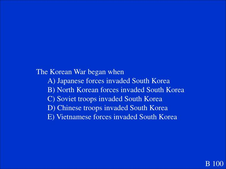 The Korean War began when