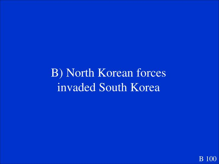 B) North Korean forces invaded South Korea