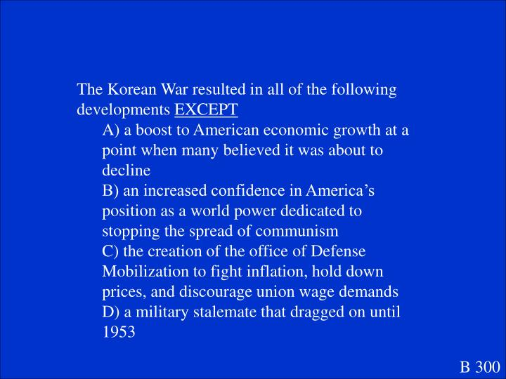 The Korean War resulted in all of the following developments