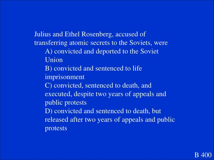 Julius and Ethel Rosenberg, accused of transferring atomic secrets to the Soviets, were
