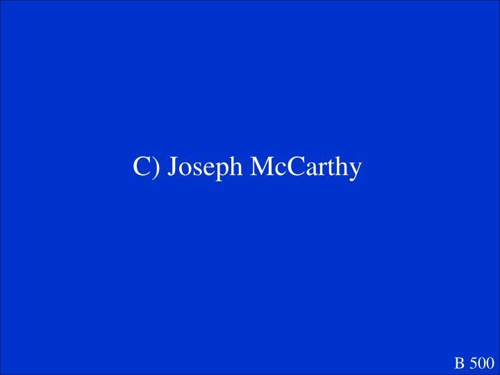 C) Joseph McCarthy