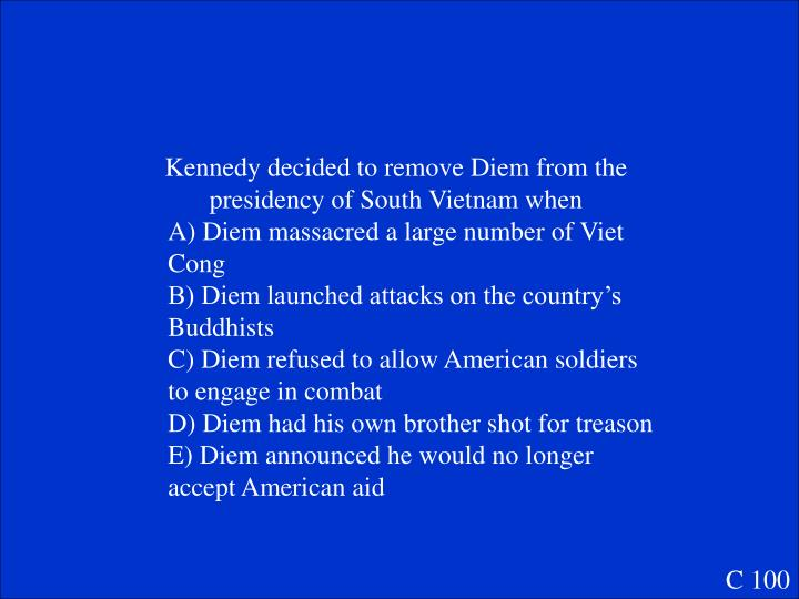 Kennedy decided to remove Diem from the presidency of South Vietnam when