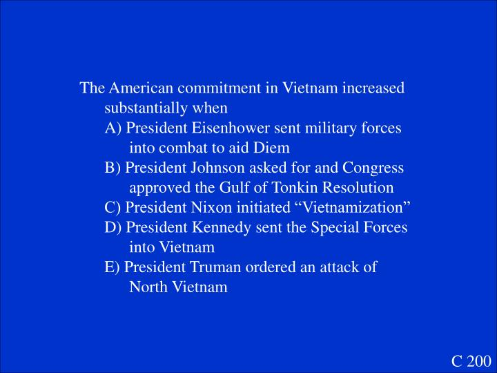 The American commitment in Vietnam increased substantially when