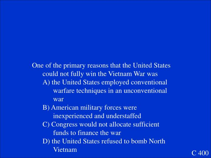 One of the primary reasons that the United States could not fully win the Vietnam War was