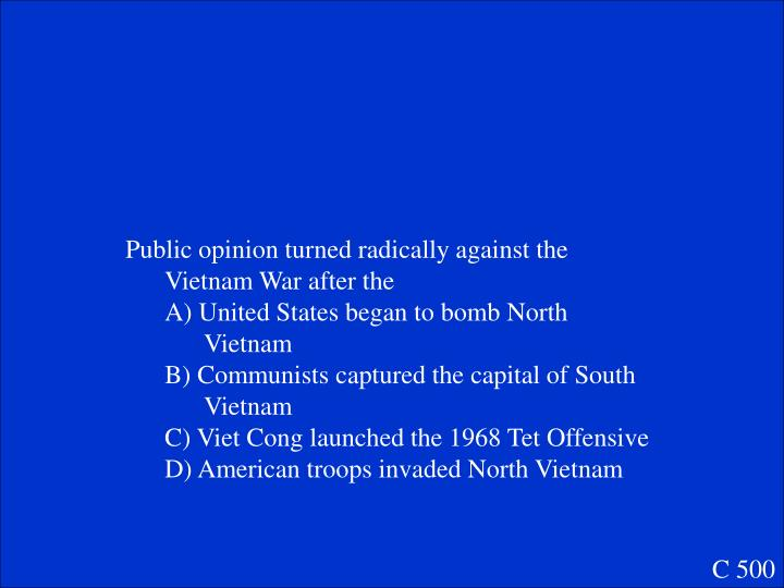 Public opinion turned radically against the Vietnam War after the