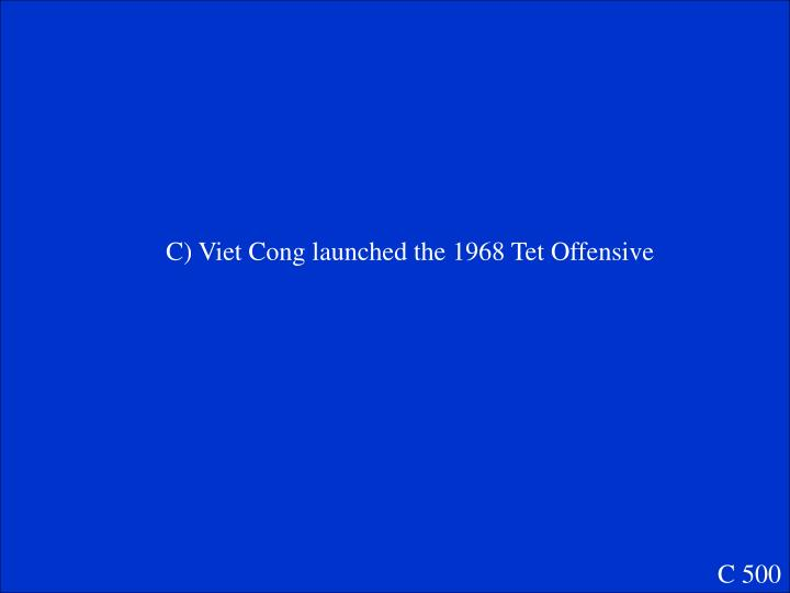 C) Viet Cong launched the 1968 Tet Offensive