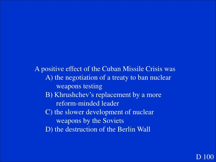 A positive effect of the Cuban Missile Crisis was